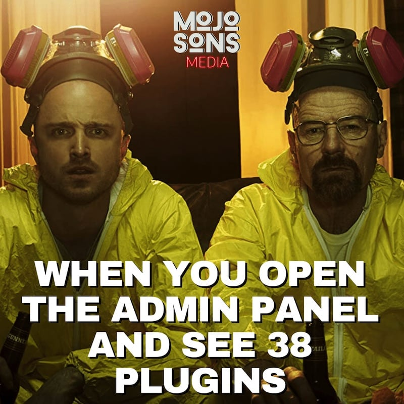 breaking bad meme when you open the admin panel and see 38 wordpress plugins
